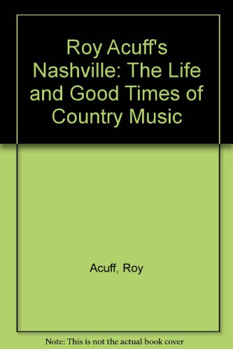 Roy Acuff's Nashville: The Life and Good Times of Country Music