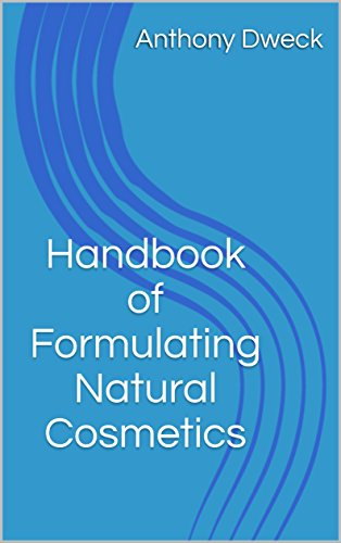 Handbook of Formulating Natural Cosmetics (Dweck Books 3)