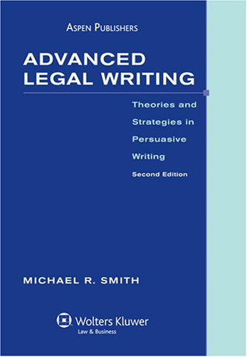 Advanced Legal Writing: Theories & Strategies in Persuasive Writing