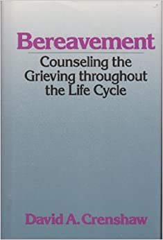 Bereavement: Counseling the Grieving Throughout the Life Cycle (Continuum Counseling Series) by David a Crenshaw (1990-05-01)