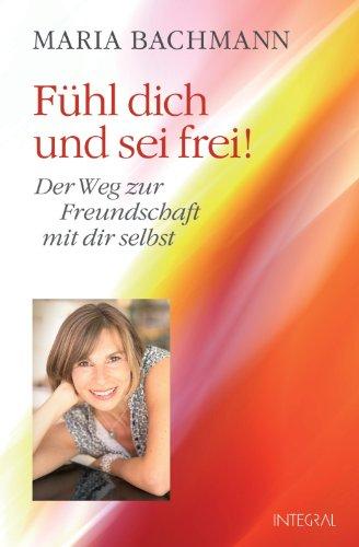 Fühl dich und sei frei!: Der Weg zur Freundschaft mit dir selbst (German Edition)