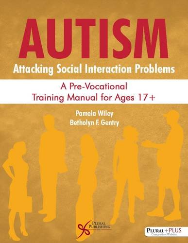 Autism: Attacking Social Interaction Problems: A Pre-Vocational Training Manual for Ages -