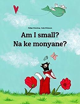 Am I small? Na ke monyane?: English-Sesotho [Lesotho]/Southern Sotho (Sesotho): Children's Picture Book (Bilingual Edition) (World Children's Book 128) (English Edition) por [Winterberg, Philipp]