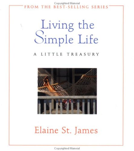 Living the Simple Life: A Little Treasury (Elaine St. James Little Books)