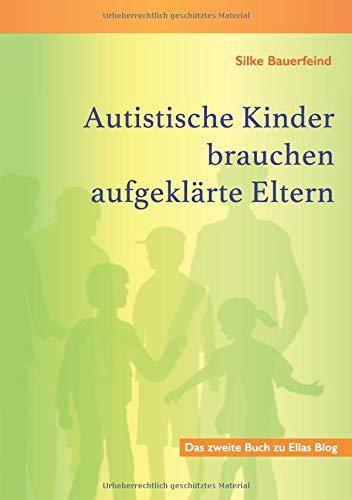 Autistische Kinder brauchen aufgeklärte Eltern: Das zweite Buch zu Ellas Blog