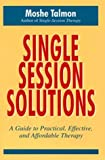 Single-Session Solutions: A Guide to Practical, Effective, and Affordable Therapy