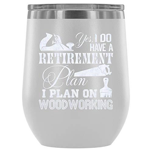 Mom Mug-Stainless Steel Tumbler Cup with Lids for Wine, I Do Have A Retirement Plan Wine Tumbler, I Plan On Woodworking Vacuum Insulated Wine Tumbler (Wine Tumbler 12Oz - White) ()