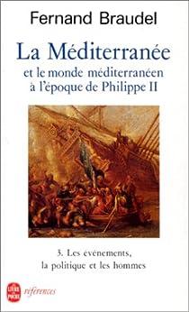 La Méditerranée et le monde méditerranéen à l'époque de Philippe II (3) Les mouvements, la politique et les hommes par Braudel