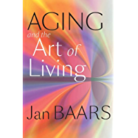 Aging and the Art of Living (English Edition)