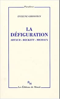 La défiguration : Artaud, Beckett, Michaux par Evelyne Grossman