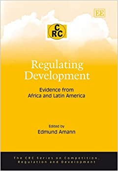 Regulating Development: Evidence from Africa and Latin America (The CRC Series on Competition, Regulation and Development)