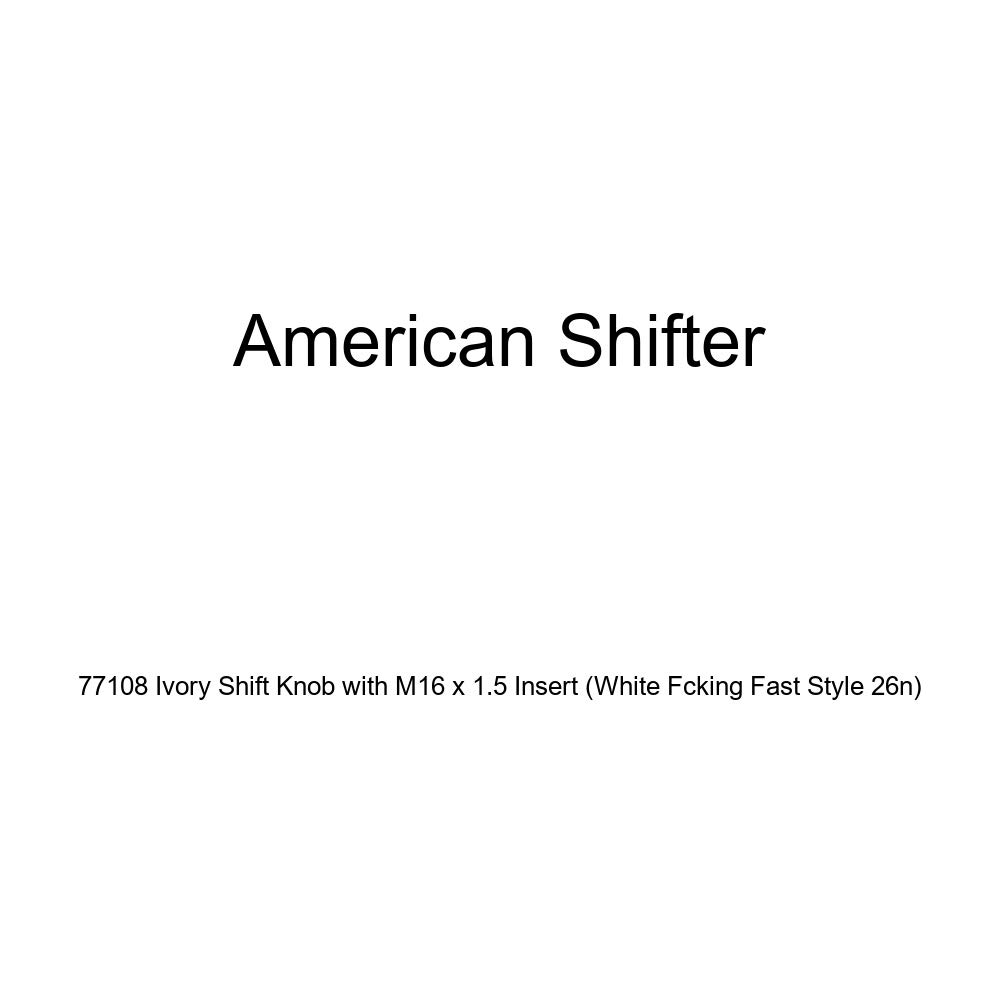 American Shifter 77108 Ivory Shift Knob with M16 x 1.5 Insert White Fcking Fast Style 26n