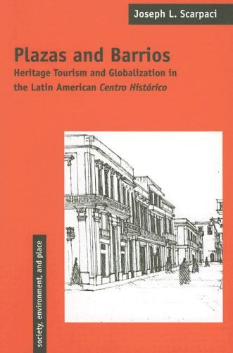 Plazas And Barrios: Heritage Tourism And Globalization in the Latin American Centro (Society, Environment, and Place) ebook