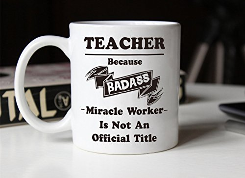 MAUAG Father's Day and Mother's Gifts Funny Badass Teacher Coffee Mug - TEACHER Because BADASS Miracle Worker Is Not An Official Title - Best Teachers' Day Gifts Porcelain Cup, White 14 Oz by LaTazas