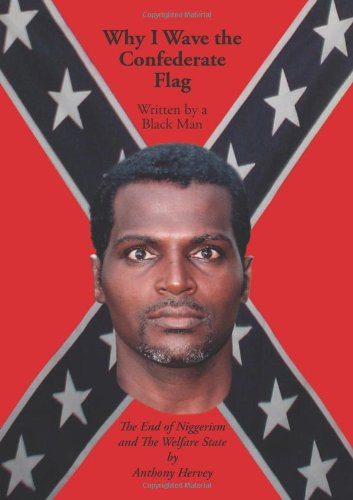 Why I Wave the Confederate Flag, Written by a Black Man: The End of Niggerism and the Welfare ()