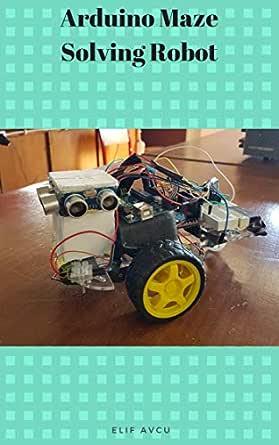Arduino Maze Solving Robot (English Edition) eBook: AVCU, Elif ...