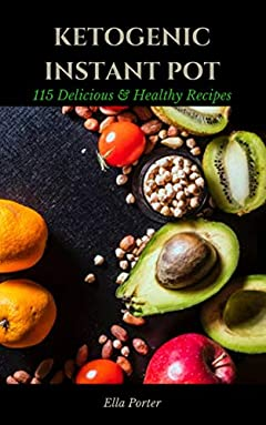 KETOGENIC INSTANT POT: 115 Delicious & Healthy Recipes