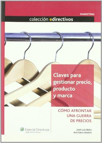 Descargar Libro Claves Para Gestionar Precio, Producto Y Marca: Cómo Afrontar Una Guerra De Precios Ana Sainz Andrés