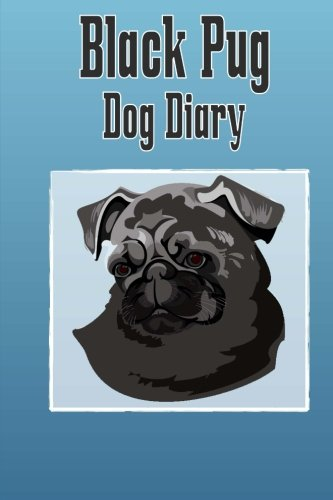 Download Black Pug Dog Diary: Create a dog scrapbook, dog diary, or dog journal for your dog (Dog Diaries) pdf epub
