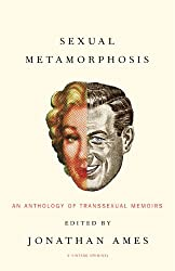 Sexual Metamorphosis: An Anthology of Transsexual Memoirs (Vintage Original)