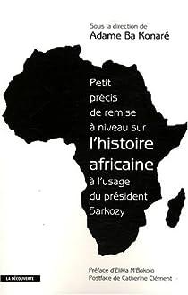 Petit précis de remise à niveau sur l'histoire africaine à l'usage du président Sarkozy par Ba Konaré