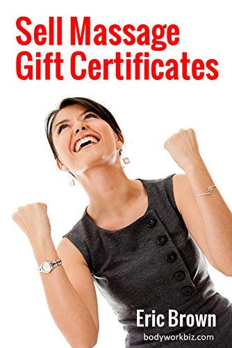 Sell Massage Gift Certificates: How to sell 200 to 300 gift certificates a year in your massage practice