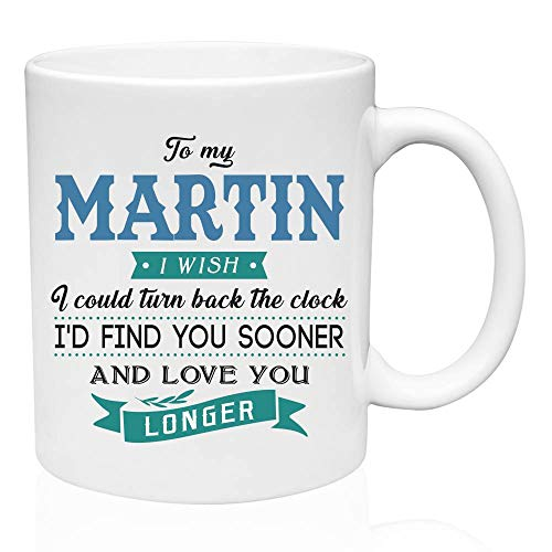(Coffe Mug for Men To My Martin I Wish I Could Turn Back The Clock I'd Find You Sooner And Love You Longer - Tea Mug Funny, Personalized Gifts For)