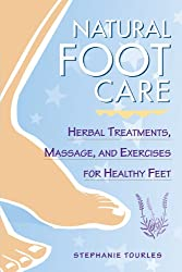 Natural Foot Care: Herbal Treatments, Massage, and Exercises for Healthy Feet