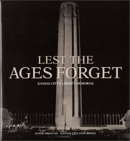 - Lest the Ages Forget: Kansas City's Liberty Memorial