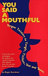 You Said a Mouthful: Tongue Twisters to Tangle, Titillate, Test and Tease