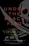 Under the Black Flag: The Romance and the Reality of Life Among the Pirates (English Edition)