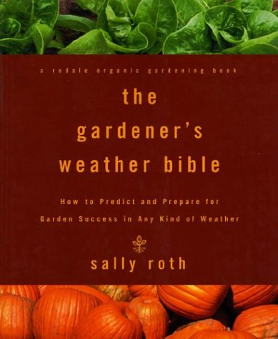 The Gardener's Weather Bible: How to Predict and Prepare for Garden Success in Any Kind of Weather pdf