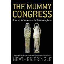 The Mummy Congress: Science, Obsession and the Everlasting Dead