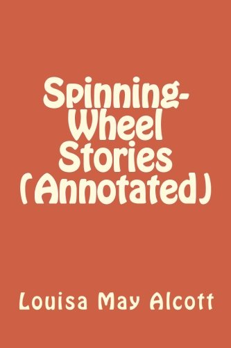 Spinning-Wheel Stories (Annotated): Amazon.es: Louisa May Alcott ...