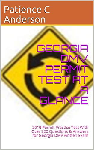GEORGIA DMV PERMIT TEST AT A GLANCE: 2019 Permit Practice Test With Over 220 Questions & Answers for Georgia DMV written Exam por Patience C Anderson