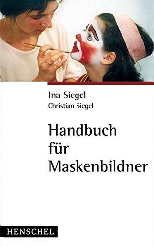 Handbuch für Maskenbildner: Grundlagen, Materialien, Anwendungen