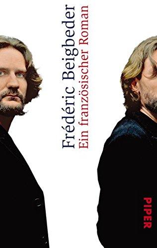 Ein französischer Roman Taschenbuch – 1. März 2012 Frédéric Beigbeder Brigitte Große Ein französischer Roman Piper Taschenbuch