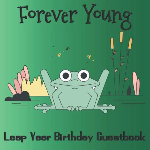 Forever Young Leap Year Birthday Guestbook: Party Guest Book Celebration Log for Signing and Leaving Special Messages