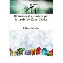 10 Grâces disponibles par la croix de Jésus-Christ (Les 12 Pilliers du Bonheur Familial t.10) (French Edition)