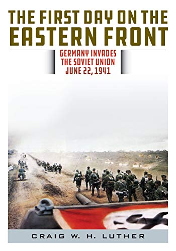 The First Day on the Eastern Front: Germany Invades the Soviet Union, June 22, 1941 (The Germans Craig)