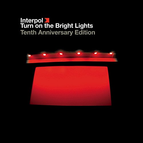 Turn on the Bright Lights: 10th Anniversary Editio (Interpol Turn On The Bright Lights 10th Anniversary)