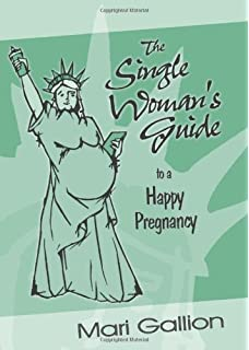 Going it Alone: The Single Woman's Guide to Pregnancy and Birth by