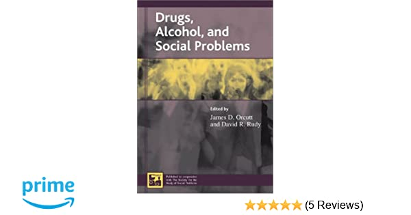 Drugs alcohol and social problems understanding social problems social problems an sssp presidential series james d orcutt david r rudy patricia a adler peter adler richard aniskiewicz jerald g backman fandeluxe Choice Image
