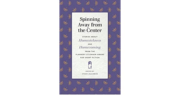 Spinning Away from the Center: Stories about Homesickness and Homecoming from the Flannery OConnor Award for Short Fiction Flannery OConnor Award for Short Fiction Series: Amazon.es: Laughman, Ethan: Libros en idiomas extranjeros