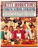 Betty Rosbottom's Cooking School Cookbook, Betty Rosbottom, 0894805258