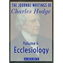The Journal Writings of Charles Hodge,  Volume 4: Ecclesiology