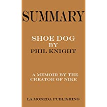 Summary of Shoe Dog: A Memoir by the Creator of Nike by Phil Knight|Key Concepts in 15 Min or Less