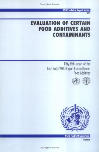Evaluation of Certain Food Additives and Contaminants: Fifty-fifth Report of the Joint FAO/WHO Expert Committee on Food Additives (Technical Report Series) (Evaluation Of Certain Food Additives And Contaminants)