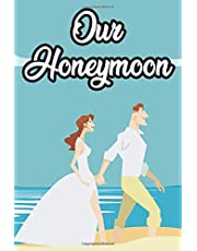 Our HoneyMoon: A Husband And Wife Memory Book Of Places, Food, People, Memories, And Photos, Newlyweds Traveling Notebook