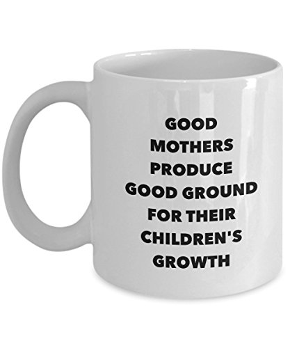 - Good Mothers Produce Good Ground For Their Children'S Growth, 11Oz Coffee Mug for Dad, Grandpa, Husband From Son, Daughter, Wife for Coffee & Tea Love
